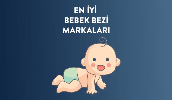 En İyi Bebek Bezi Markaları